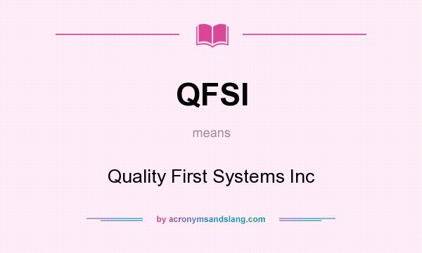 What does QFSI mean? It stands for Quality First Systems Inc