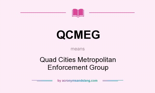 What does QCMEG mean? It stands for Quad Cities Metropolitan Enforcement Group