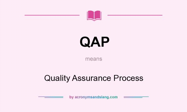 What does QAP mean? It stands for Quality Assurance Process