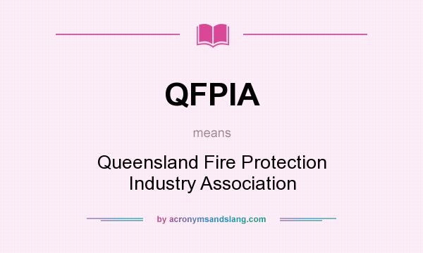 What does QFPIA mean? It stands for Queensland Fire Protection Industry Association