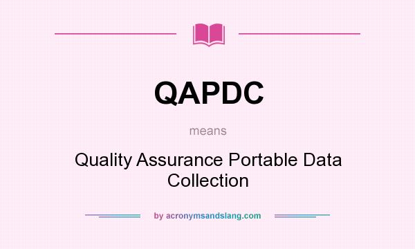 What does QAPDC mean? It stands for Quality Assurance Portable Data Collection