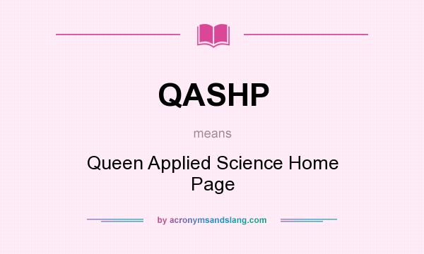 What does QASHP mean? It stands for Queen Applied Science Home Page