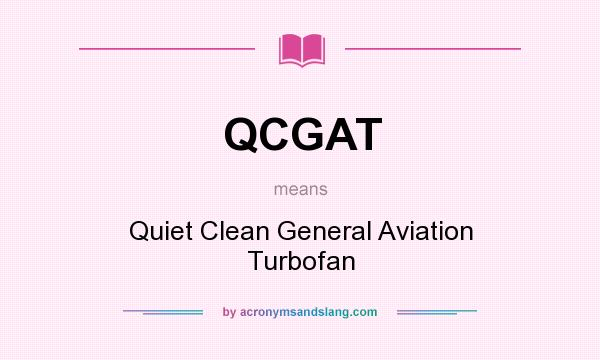 What does QCGAT mean? It stands for Quiet Clean General Aviation Turbofan