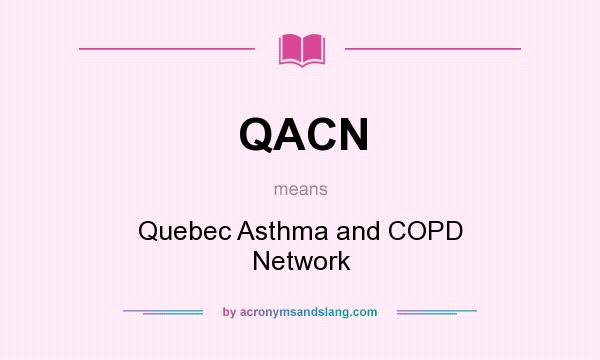 What does QACN mean? It stands for Quebec Asthma and COPD Network