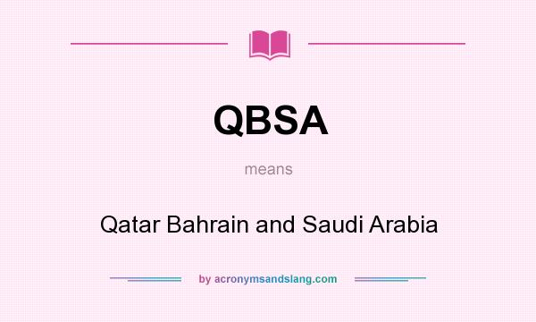 What does QBSA mean? It stands for Qatar Bahrain and Saudi Arabia