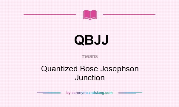 What does QBJJ mean? It stands for Quantized Bose Josephson Junction