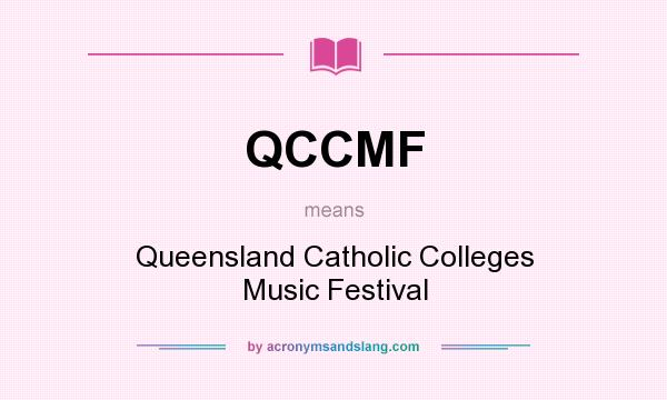 What does QCCMF mean? It stands for Queensland Catholic Colleges Music Festival