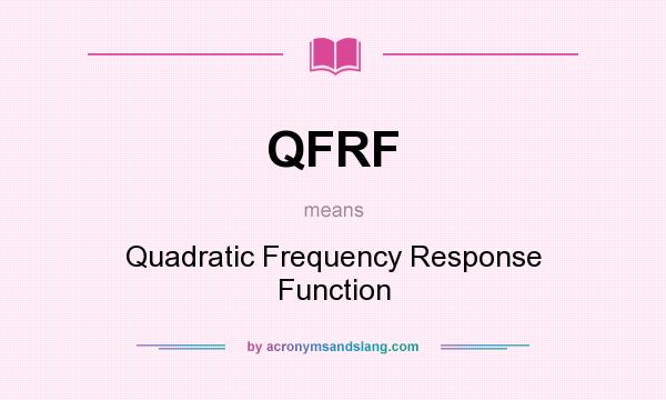 What does QFRF mean? It stands for Quadratic Frequency Response Function