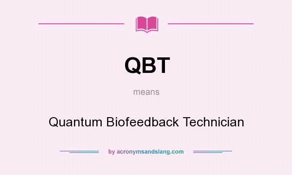 What does QBT mean? It stands for Quantum Biofeedback Technician