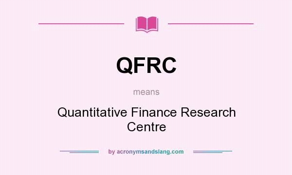 What does QFRC mean? It stands for Quantitative Finance Research Centre