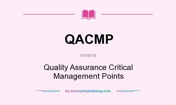 What does QACMP mean? It stands for Quality Assurance Critical Management Points