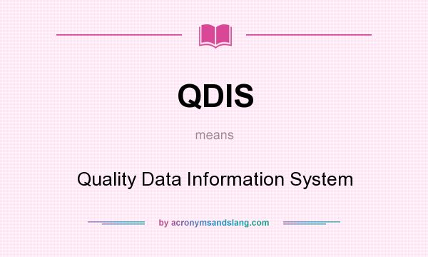 What does QDIS mean? It stands for Quality Data Information System