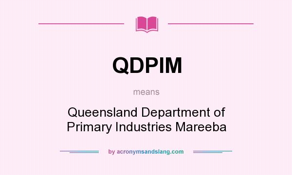 What does QDPIM mean? It stands for Queensland Department of Primary Industries Mareeba