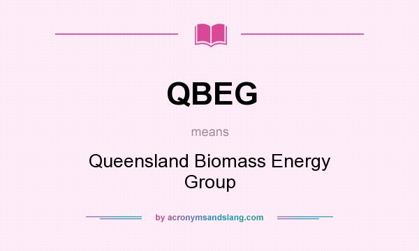 What does QBEG mean? It stands for Queensland Biomass Energy Group