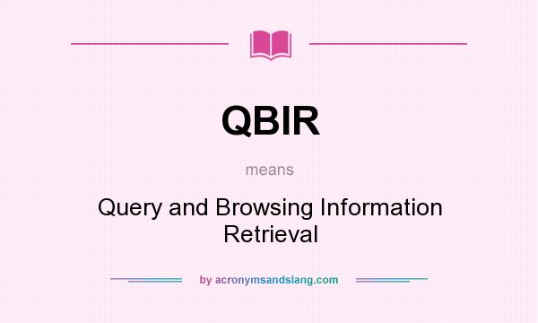 What does QBIR mean? It stands for Query and Browsing Information Retrieval