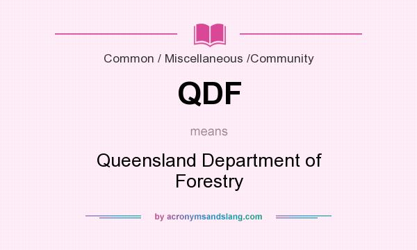 What does QDF mean? It stands for Queensland Department of Forestry