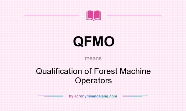 What does QFMO mean? It stands for Qualification of Forest Machine Operators