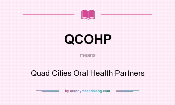 What does QCOHP mean? It stands for Quad Cities Oral Health Partners