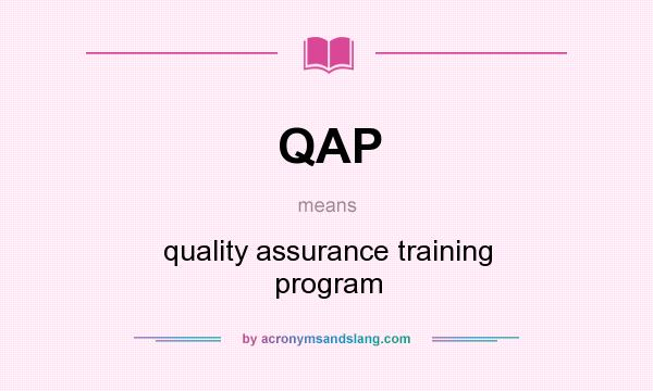 What does QAP mean? It stands for quality assurance training program