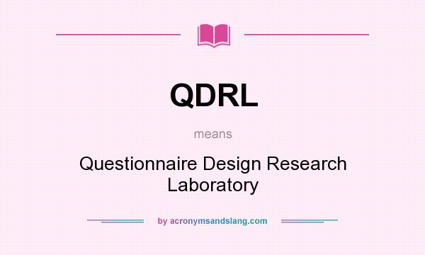 What does QDRL mean? It stands for Questionnaire Design Research Laboratory