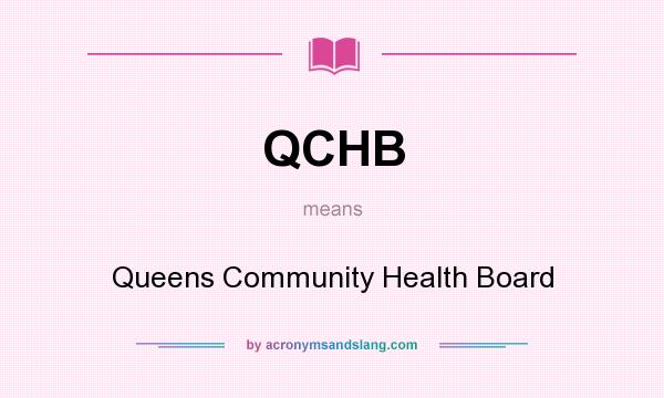 What does QCHB mean? It stands for Queens Community Health Board