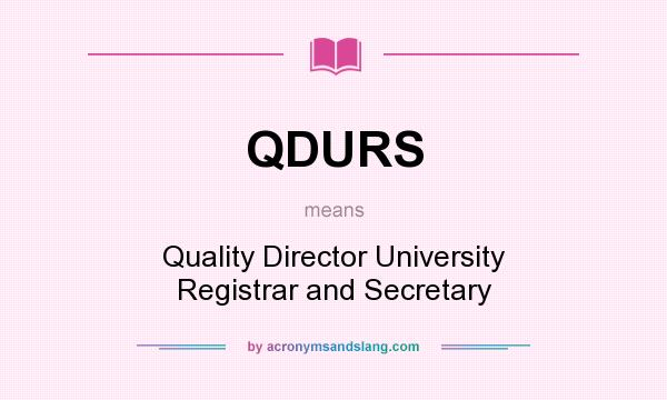 What does QDURS mean? It stands for Quality Director University Registrar and Secretary