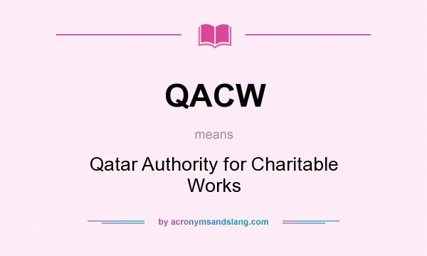 What does QACW mean? It stands for Qatar Authority for Charitable Works