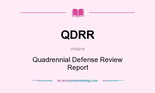 What does QDRR mean? It stands for Quadrennial Defense Review Report