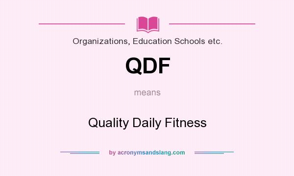 What does QDF mean? It stands for Quality Daily Fitness