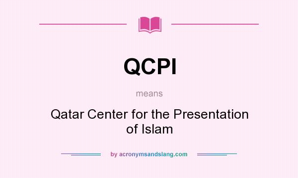 What does QCPI mean? It stands for Qatar Center for the Presentation of Islam