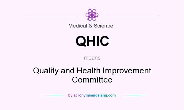What does QHIC mean? It stands for Quality and Health Improvement Committee