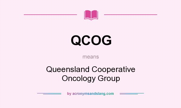 What does QCOG mean? It stands for Queensland Cooperative Oncology Group