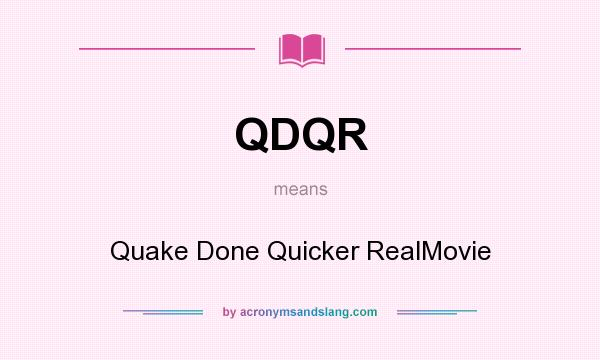 What does QDQR mean? It stands for Quake Done Quicker RealMovie