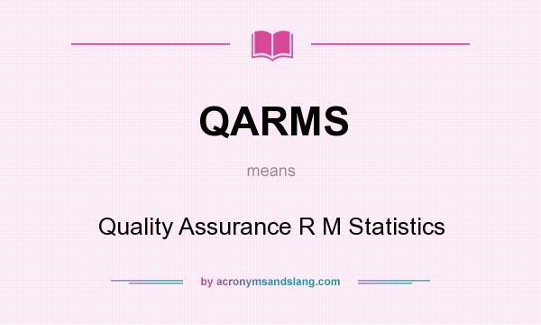 What does QARMS mean? It stands for Quality Assurance R M Statistics