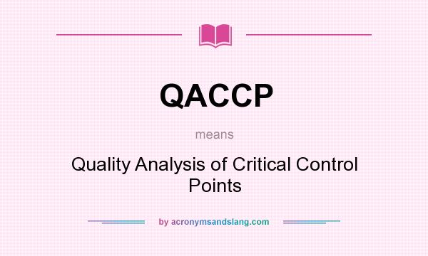 What does QACCP mean? It stands for Quality Analysis of Critical Control Points