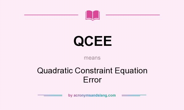 What does QCEE mean? It stands for Quadratic Constraint Equation Error