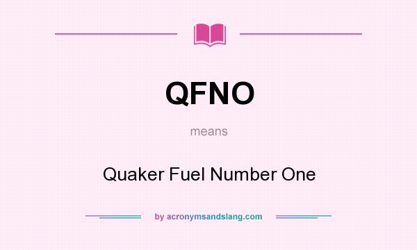 What does QFNO mean? It stands for Quaker Fuel Number One