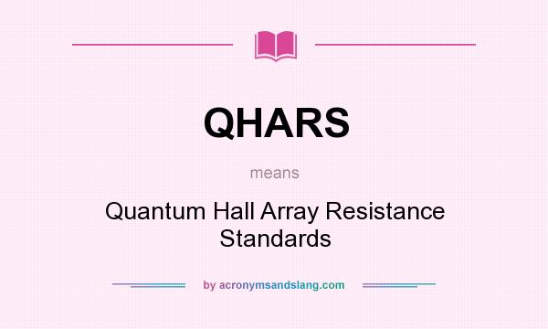 What does QHARS mean? It stands for Quantum Hall Array Resistance Standards