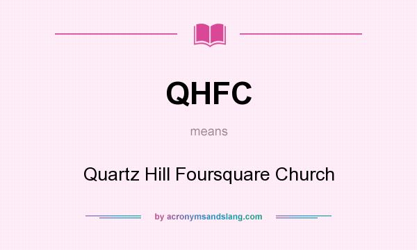 What does QHFC mean? It stands for Quartz Hill Foursquare Church