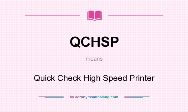 What does QCHSP mean? It stands for Quick Check High Speed Printer