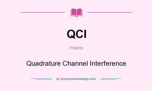 What does QCI mean? It stands for Quadrature Channel Interference