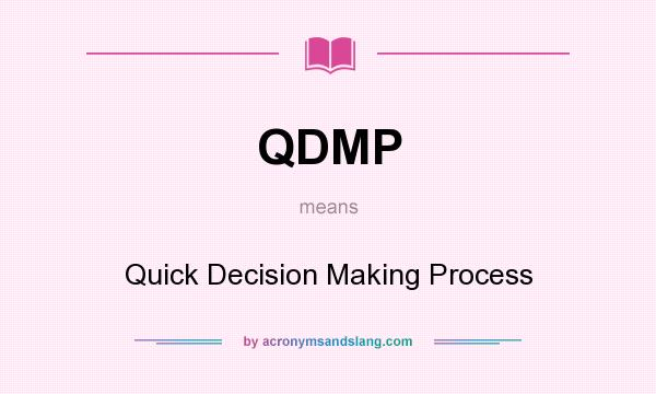 What does QDMP mean? It stands for Quick Decision Making Process