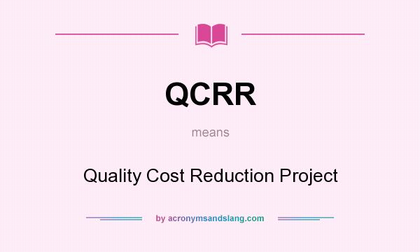 What does QCRR mean? It stands for Quality Cost Reduction Project