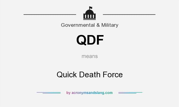 What does QDF mean? It stands for Quick Death Force