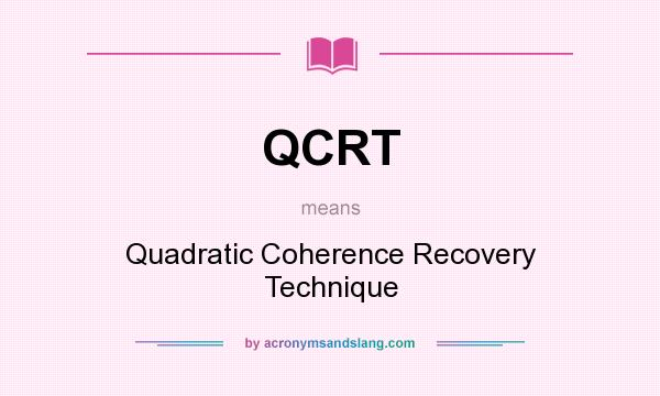 What does QCRT mean? It stands for Quadratic Coherence Recovery Technique