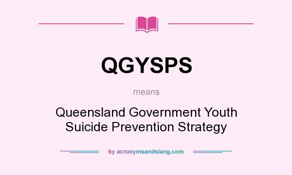 What does QGYSPS mean? It stands for Queensland Government Youth Suicide Prevention Strategy