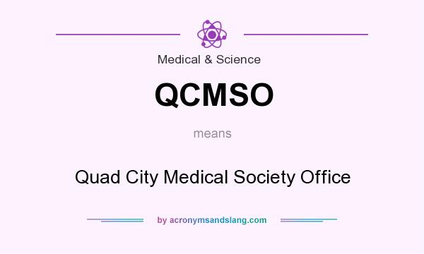 What does QCMSO mean? It stands for Quad City Medical Society Office