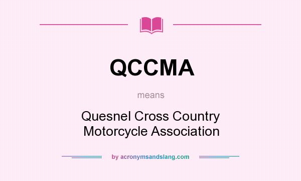 What does QCCMA mean? It stands for Quesnel Cross Country Motorcycle Association