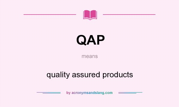 What does QAP mean? It stands for quality assured products