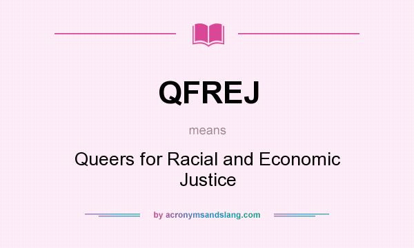 What does QFREJ mean? It stands for Queers for Racial and Economic Justice